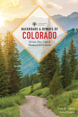 Backroads & Byways of Colorado: Drives, Day Trips & Weekend Excursions