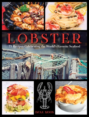 Lobster: 75 Recipes Celebrating the World's Favorite Seafood