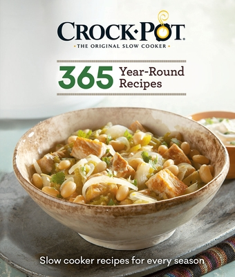 Crock-Pot 365 Year-Round Recipes: Slow Cooker Recipes for Every Season