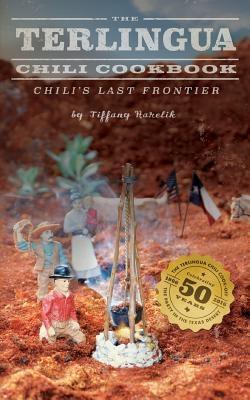 The Terlingua Chili Cookbook: Chili's Last Frontier