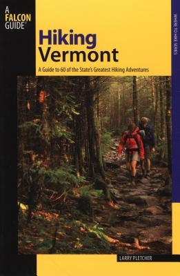 Hiking Vermont: 60 Of Vermont's Greatest Hiking Adventures, Second Edition