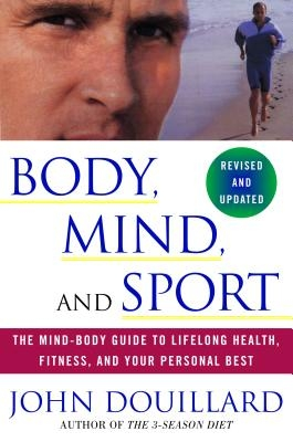 Body, Mind and Sport: The Mind-Body Guide to Lifelong Health, Fitness, and Your Personal Best