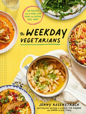 The Weekday Vegetarians: 100 Recipes and a Real-Life Plan for Eating Less Meat: A Cookbook