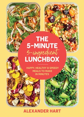 The 5-Minute, 5-Ingredient Lunchbox: Happy, Healthy & Speedy Meals to Make in Minutes