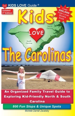 KIDS LOVE THE CAROLINAS, 3rd Edition: An Organized Family Travel Guide to Kid-Friendly North & South Carolina. 800 Fun Stops & Unique Spots