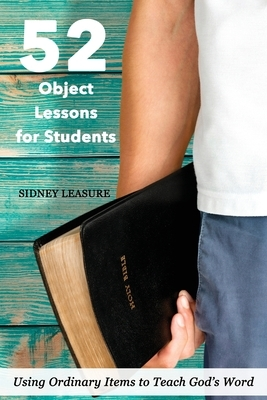 52 Object Lessons for Students: Using Ordinary Items to Teach God's Word