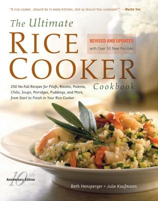 The Ultimate Rice Cooker Cookbook: 250 No-Fail Recipes for Pilafs, Risottos, Polenta, Chilis, Soups, Porridges, Puddings, and More, from Start to Fini