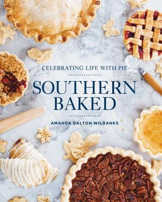Southern Baked: Celebrating Life with Pie