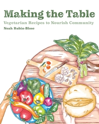 Making the Table: Vegetarian Recipes to Nourish Community