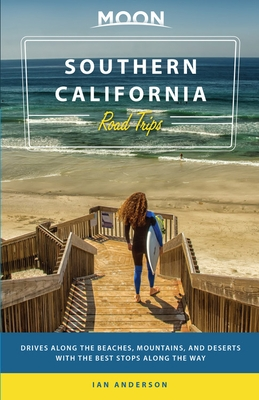 Moon Southern California Road Trips: Drives Along the Beaches, Mountains, and Deserts with the Best Stops Along the Way
