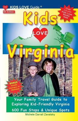 KIDS LOVE VIRGINIA, 4th Edition: Your Family Travel Guide to Exploring Kid-Friendly Virginia. 600 Fun Stops & Unique Spots