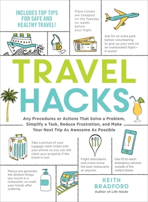 Travel Hacks: Any Procedures or Actions That Solve a Problem, Simplify a Task, Reduce Frustration, and Make Your Next Trip as Awesom