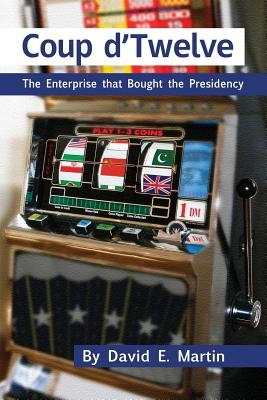 Coup D'Twelve: The Enterprise That Bought the Presidency