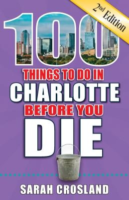 100 Things to Do in Charlotte Before You Die, 2nd Edition