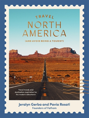 Travel North America: (And Avoid Being a Tourist)