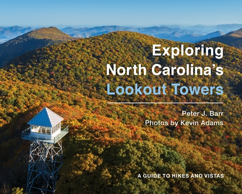 Exploring North Carolina's Lookout Towers: A Guide to Hikes and Vistas