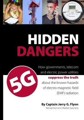 Hidden Dangers 5G: How governments, telecom and electric power utilities suppress the truth about the known hazards of electro-magnetic f