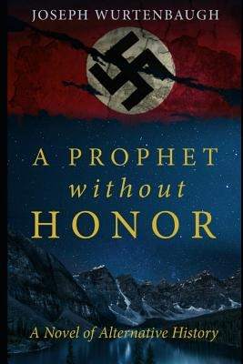 A Prophet Without Honor: A Novel of Alternative History