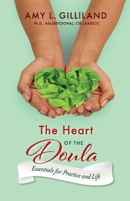 The Heart of the Doula, Volume 1: Essentials for Practice and Life