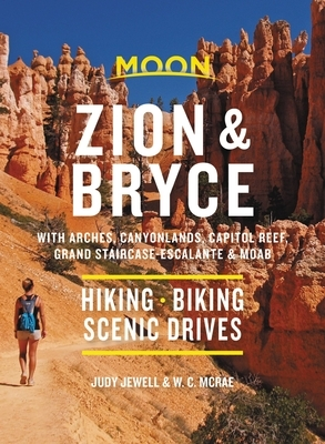 Moon Zion & Bryce: With Arches, Canyonlands, Capitol Reef, Grand Staircase-Escalante & Moab: Hiking, Biking, Scenic Drives