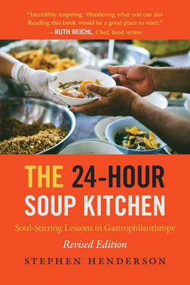 The 24-Hour Soup Kitchen: Soul-Stirring Lessons in Gastrophilanthropy: Revised Edition