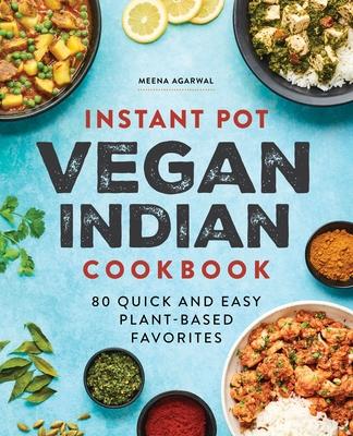 Instant Pot Vegan Indian Cookbook: 80 Quick and Easy Plant-Based Favorites