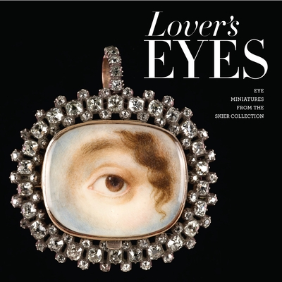 Lover's Eyes: Eye Miniatures from the Skier Collection