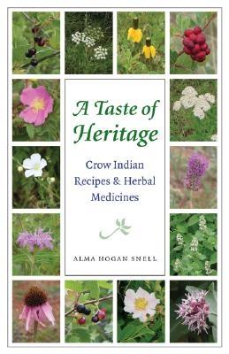 Taste of Heritage: Crow Indian Recipes and Herbal Medicines