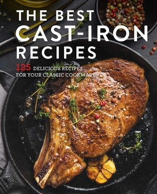 The Best Cast Iron Cookbook: 125 Delicious Recipes for Your Cast-Iron Cookware