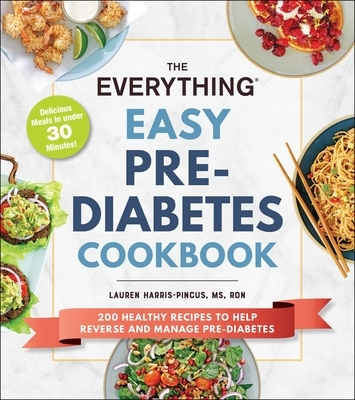 The Everything Easy Pre-Diabetes Cookbook: 200 Healthy Recipes to Help Reverse and Manage Pre-Diabetes