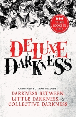 Deluxe Darkness: Three Horror Anthologies in One