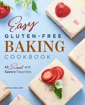 Easy Gluten Free Baking Cookbook: 65 Sweet and Savory Favorites