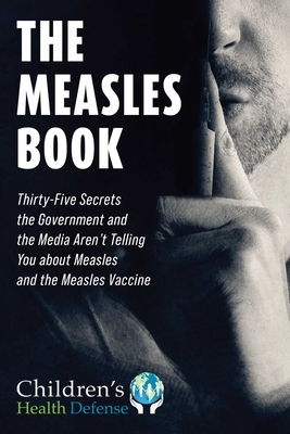 Measles Book: Thirty-Five Secrets the Government and the Media Aren't Telling You about Measles and the Measles Vaccine