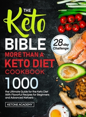 The Keto Bible More Than A Keto Diet Cookbook: the Ultimate Guide for the Keto Diet With 1000 Flavorful Recipes for Beginners and Advanced Ketoers