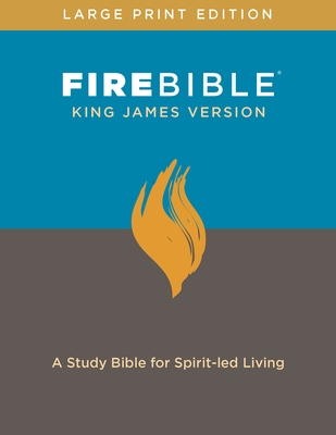 Fire Bible, King James Version, Large Print Edition (Hardcover): A Study Bible for Spirit-Led Living
