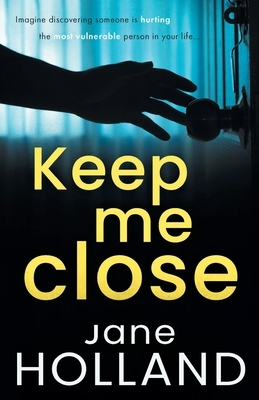 Keep Me Close: An utterly gripping psychological thriller with a shocking twist