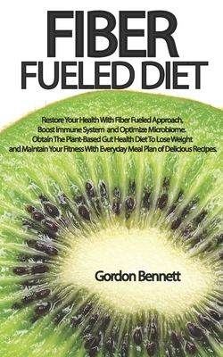 Fiber Fueled Diet: Restore Your Health With Fiber Fueled Approach, Boost Immune System, And Optimize Microbiome. Obtain The Plant-Based G