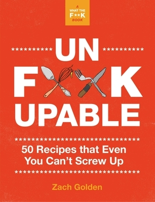 Unf*ckupable: 50 Recipes That Even You Can't Screw Up, a What the F*@# Should I Make for Dinner? Sequel