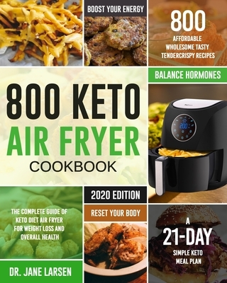 800 Keto Air Fryer Cookbook: The Complete Guide of Keto Diet Air Fryer for Weight Loss and Overall Health 800 Affordable Wholesome Tasty TenderCris