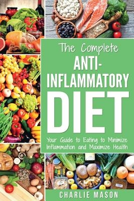 Anti Inflammatory Diet: The Complete 7 Day Anti Inflammatory Diet Recipes Cookbook Easy Reduce Inflammation Plan: Heal & Restore Your Health I