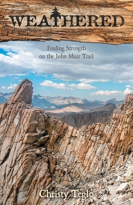 Weathered: Finding Strength on the John Muir Trail