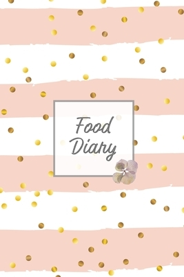 Food Diary: Daily Track & Record Food Intake Journal, Total Calories Log, Diet & Weight Log, Personal Nutrition Book