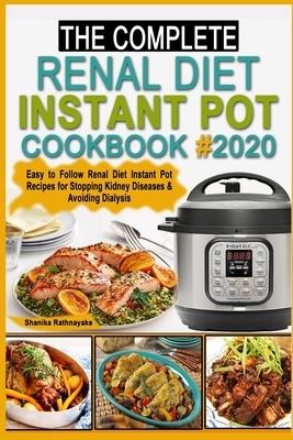 The complete Renal Diet Instant Pot Cookbook #2020: Easy to Follow Renal Diet Instant Pot Recipes for Stopping Kidney Diseases & Avoiding Dialysis