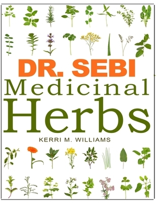 DR. SEBI Medicinal Herbs: Healing Uses, Dosage, DIY Capsules & Where to buy wildcrafted Herbal Plants for Remedies, Detox Cleanse, Immunity, Wei