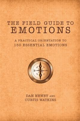 The Field Guide to Emotions: A Practical Orientation to 150 Essential Emotions