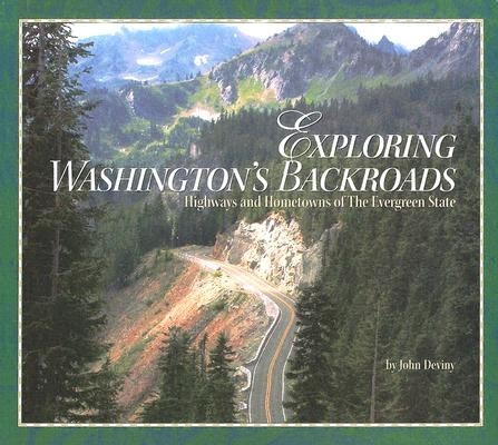 Exploring Washington's Backroads: Highways and Hometowns of the Evergreen State