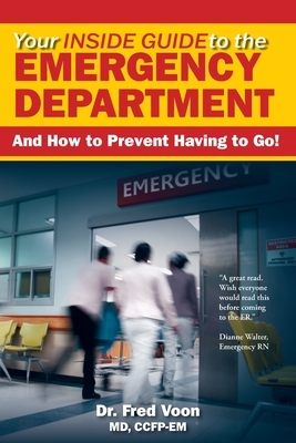 Your Inside Guide to the Emergency Department: And How to Prevent Having to Go!