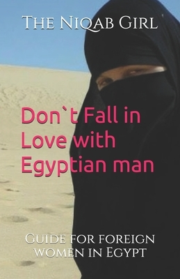 Don`t Fall In Love with Egyptian Man: guide for foreigner women in Egypt