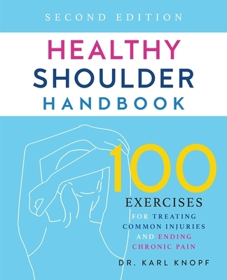 Healthy Shoulder Handbook: Second Edition: 100 Exercises for Treating Common Injuries and Ending Chronic Pain