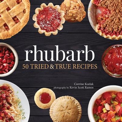 Rhubarb: 50 Tried & True Recipes